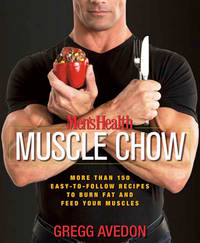 Men's Health Muscle Chow: More Than 150 Meals to Feed Your Muscles and Fuel Your Workouts by  Gregg Avedon - Paperback - from Magers and Quinn Booksellers (SKU: 904710)