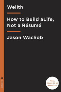 WELLTH: How I Learned To Build A Life, Not A Resume (H)