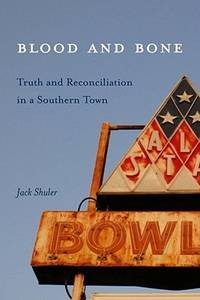 BLOOD AND BONE : Truth and Reconciliation in a Southern Town