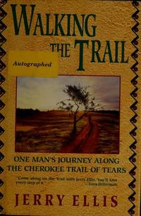 WALKING THE TRAIL : One Man's Journey Along the Cherokee Trail of Tears