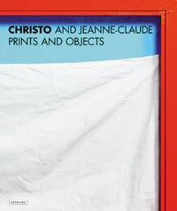 Christo and Jeanne-Claude: Prints and Objects (A Catalogue Raisonne)