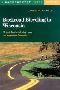 Backroad Bicycling in Wisconsin: 28 Scenic Tours through Lakes, Forests, and Glacier-Carved...