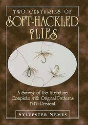 image of Two Centuries of Soft-Hackled Flies: A Survey of the Literature Complete with Original Patterns:1747-Present