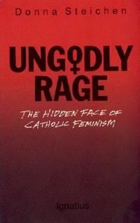 UNGODLY RAGE The Hidden Face of Catholic Feminism