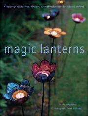 Magic Lanterns :Creative Projects for Making and Decorating Lanterns for Indoors and Out