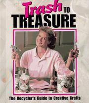 Trash To Treasure ~ The Recycler's Guide to Creative Crafts