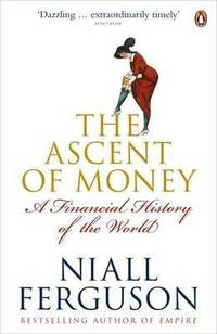 Ascent of Money A Financial History of the World (Paperback, 2009)