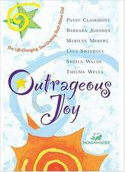 Outrageous Joy. The Life-Changing, Soul-Shaking Truth About God