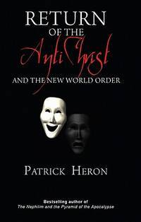 Return of the Antichrist: And the New World Order by Patrick Heron - from Goodwill BookWorks and Biblio.com