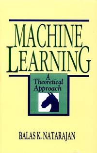 Machine Learning; A Theoretical Approach