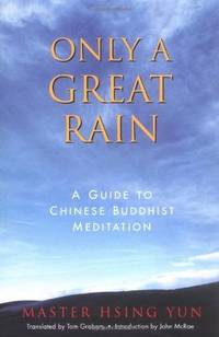Only a Great Rain A Guide to Chinese Buddhist Meditation