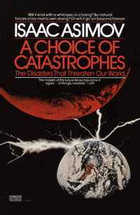 A Choice of Catastrophes the Disasters That Threaten Our World