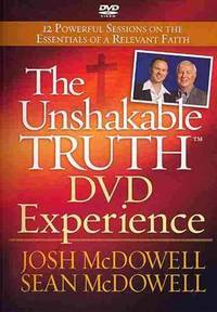 The Unshakable Truth: 12 Powerful Sessions on the Essentials of a Relevant Faith--DVD Experience set of 2 DVDs by  Sean McDowell Josh McDowell - This is a set of 2 DVDs - 2011 - from Calhoun Book Store (SKU: Alibris.0000830)