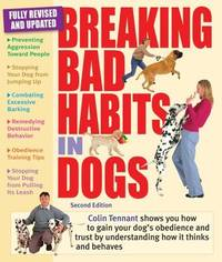 Breaking Bad Habits in Dogs: Learn to Gain Your Dog's Obedience and Trust by Understanding...