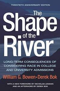 The Shape of the River: Long-Term Consequences of Considering Race in College and University...
