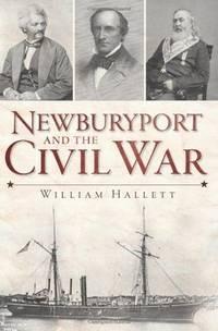 NEWBURYPORT AND THE CIVIL WAR - [Newburyport, Massachusetts]