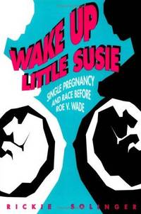 Wake Up Little Susie: Single Pregnancy and Race Before Roe v Wade