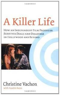 A Killer Life: How an Independent Film Producer Survives Deals and Disasters in Hollywood and...