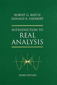 Introduction to Real Analysis, 3rd Edition by Robert G. Bartle; Donald R. Sherbert - Hardcover - 1999-09-21 - from BooksEntirely and Biblio.com