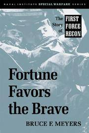 FORTUNE FAVORS THE BRAVE  the Story of First Force Recon by  BRUCE F MEYERS - Signed First Edition - 2000 - from Gian Luigi Fine Books Inc. (SKU: 050499)