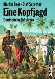 Eine Kopfjagd.- Deutsche in Ostafrika - Spuren kolonialer Herrschaft.