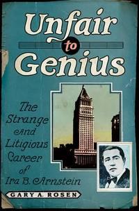 Unfair to Genius the Strange and Litigious Career of Ira B. Arnstein