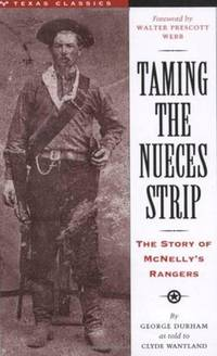 TAMING OF THE NUECES STRIP, THE STORY OF MCNELLY'S RANGERS
