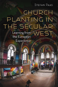 Church Planting in the Secular West: Learning from the European Experience (The Gospel and Our...
