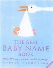 The Best Baby Name Book: Over 3, 000 Names and Your New Baby's Star Sign by Louise Nicholson - Paperback - 10/21/2002 - from Greener Books Ltd and Biblio.com