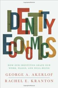 Identity Economics: How Our Identities Shape Our Work, Wages, and Well-Being