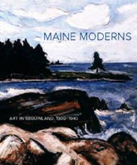 Maine Moderns: Art in Seguinland: 1900-1940. [hardcover].