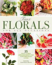 Faux Florals for All Occasions  35 Faux Floral Arrangements for  Contemporary Living