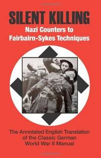 Silent Killing: Nazi Counters to Fairbairn-Sykes Techniques: The Annotated English Translation of the Classic World War II Manual