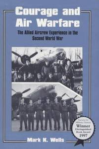 COURAGE AND AIRFARE. The Allied Aircrew Experience In The Second World War.