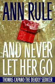And Never Let Her Go: Thomas Capano, the Deadly Seducer