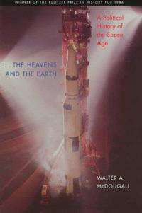 ...the Heavens and the Earth: A Political History of the Space Age by  Walter A McDougall - Paperback - from Wonder Book (SKU: SB02K-00724)