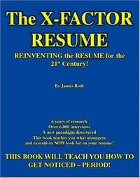 The X-Factor Resume: Reinventing the Resume for the 21st Century!