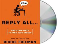 REPLY ALL...and Other Ways to Tank Your Career: A Guide to Workplace Etiquette (Quick & Dirty...