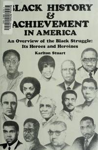 Black History and Achievement in America: An Overview of the Black Struggle: Its Heroes and Heroines  --Signed--