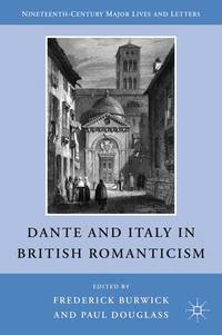 Dante and Italy in British Romanticism (Nineteenth-Century Major Lives and Letters)