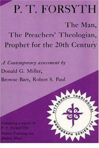 P. T. Forsyth: The Man, the preachers' Theologian, Prophet for the 20th Century