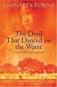 The Devil That Danced on the Water: A Daughter's Quest by Aminatta Forna - Paperback - 2003-12-18 - from Ergodebooks and Biblio.co.uk