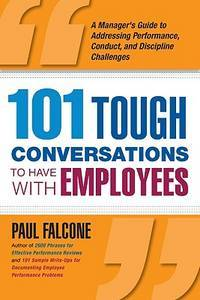 101 Tough Conversations to Have with Employees: A Manager's Guide to Addressing Performance,...