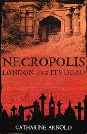 Necropolis: London and Its Dead by Catharine Arnold