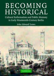 image of Becoming Historical: Cultural Reformation and Public Memory in Early Nineteenth-Century Berlin
