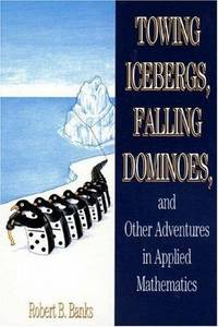 Towing Icebergs, Falling Dominoes, and other adventures in applied mathematics
