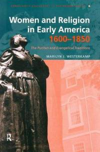 Women and Religion in Early America, 1600-1850: The Puritan and Evangelical Traditions (Christianity and Society in the Modern World)