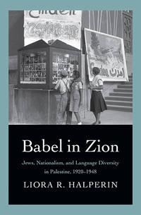 Babel in Zion: Jews, Nationalism, and Language Diversity in Palestine, 1920-1948