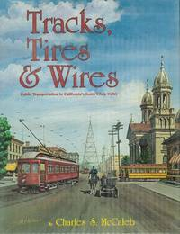Tracks, Tires, & Wires: Public Transportation in California's Santa Clara Valley...