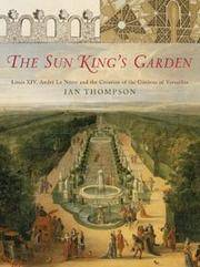 THE SUN KING'S GARDEN : Louis XIV, Andre Le Notre and the Creation of the Gardens of Versailles.